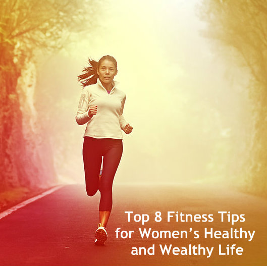 Top 8 Fitness Tips for Women's Healthy and Wealthy Life