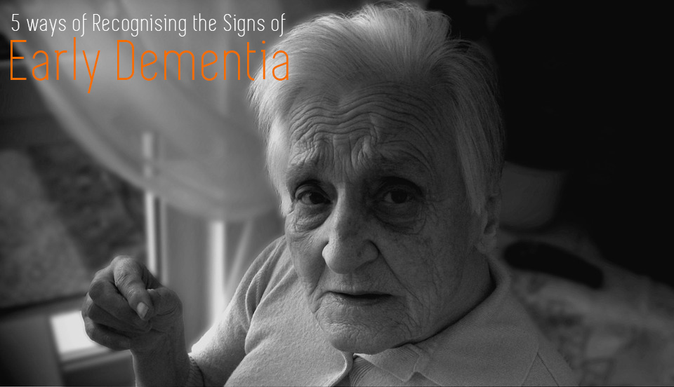 5 Ways of Recognizing the Signs of Early Dementia